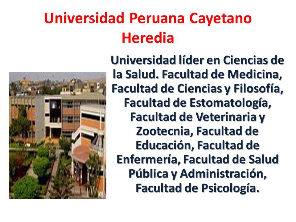Universidad Peruana Cayetano Heredia Universidad líder en Ciencias de la Salud. Facultad de Medicina, Facultad de Ciencias y Filosofía, Facultad de Es
