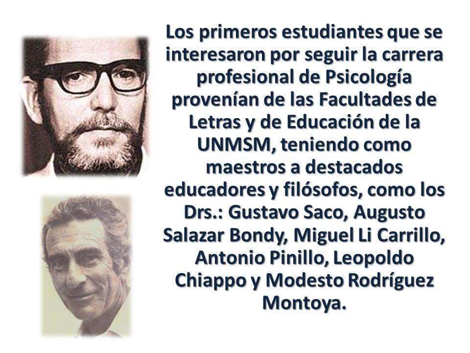 Los primeros estudiantes que se interesaron por seguir la carrera profesional de Psicología provenían de las Facultades de Letras y de Educación de la