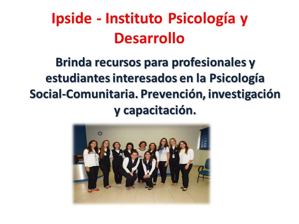 Ipside - Instituto Psicología y Desarrollo Brinda recursos para profesionales y estudiantes interesados en la Psicología Social-Comunitaria. Prevenció