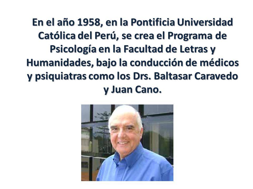 En el año 1958, en la Pontificia Universidad Católica del Perú, se crea el Programa de Psicología en la Facultad de Letras y Humanidades, bajo la cond