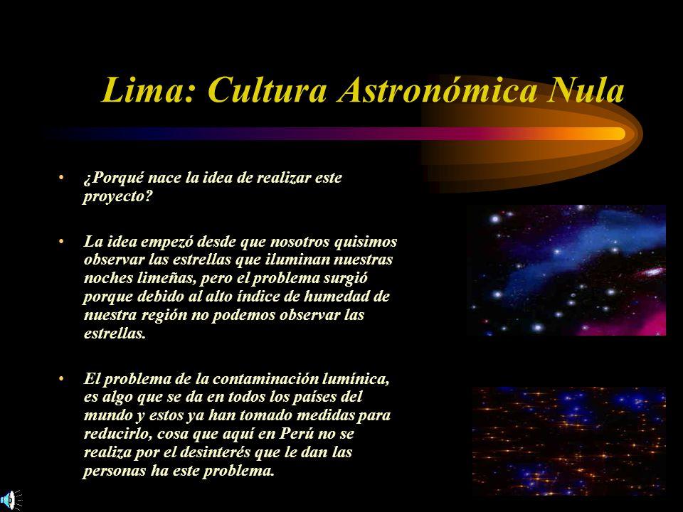 ¿Porqué nace la idea de realizar este proyecto? La idea empezó desde que nosotros quisimos observar las estrellas que iluminan nuestras noches limeñas