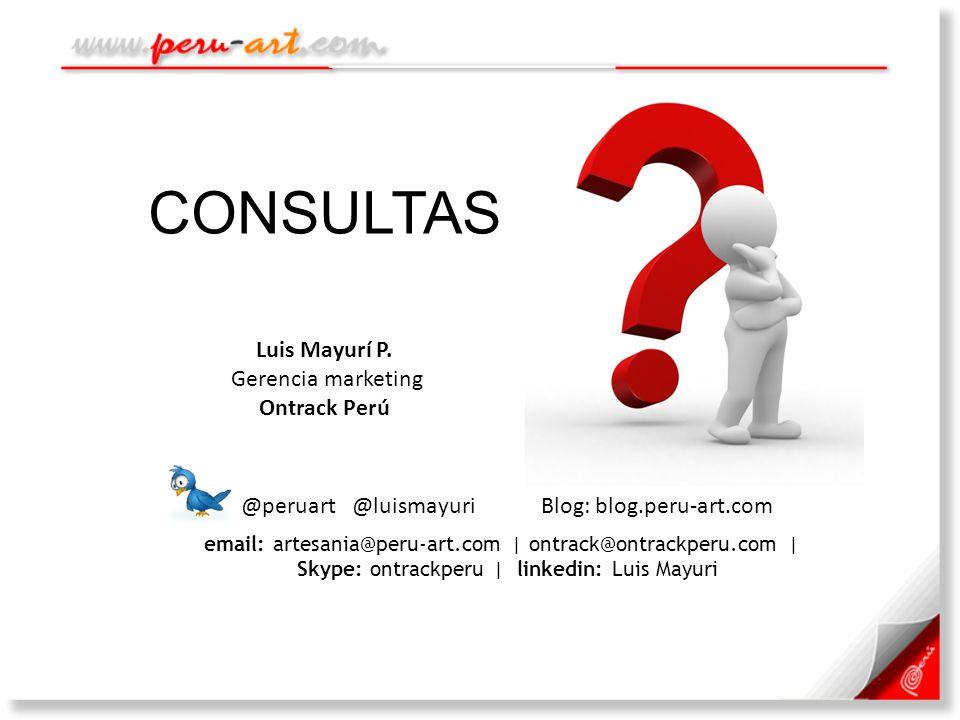 CONSULTAS email: artesania@peru-art.com | ontrack@ontrackperu.com | Skype: ontrackperu | linkedin: Luis Mayuri @peruart @luismayuri Blog: blog.peru-ar