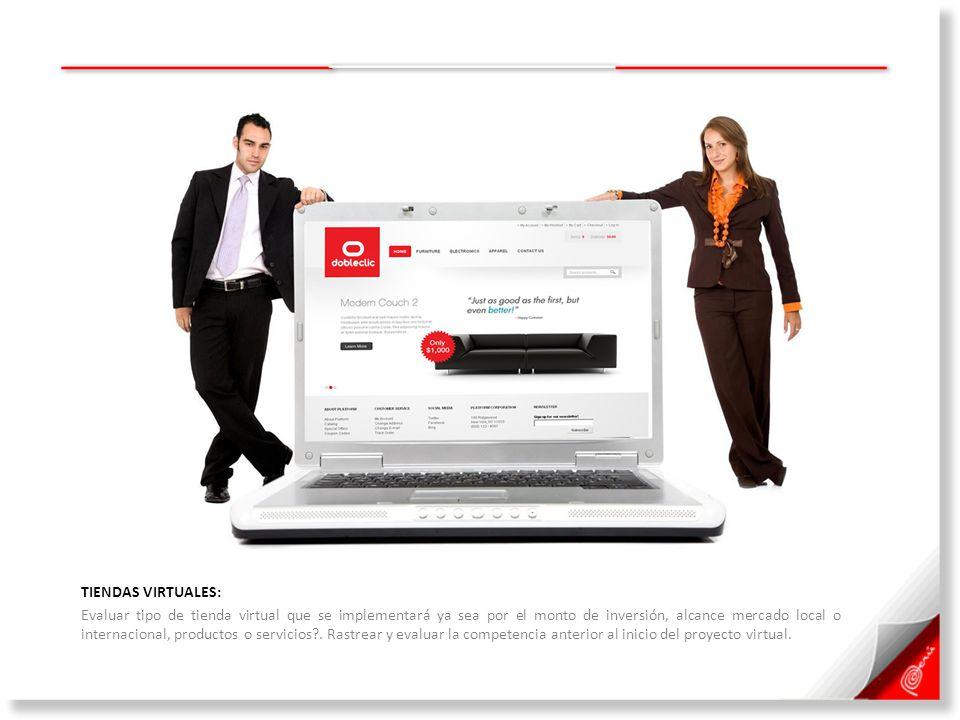 TIENDAS VIRTUALES: Evaluar tipo de tienda virtual que se implementará ya sea por el monto de inversión, alcance mercado local o internacional, product