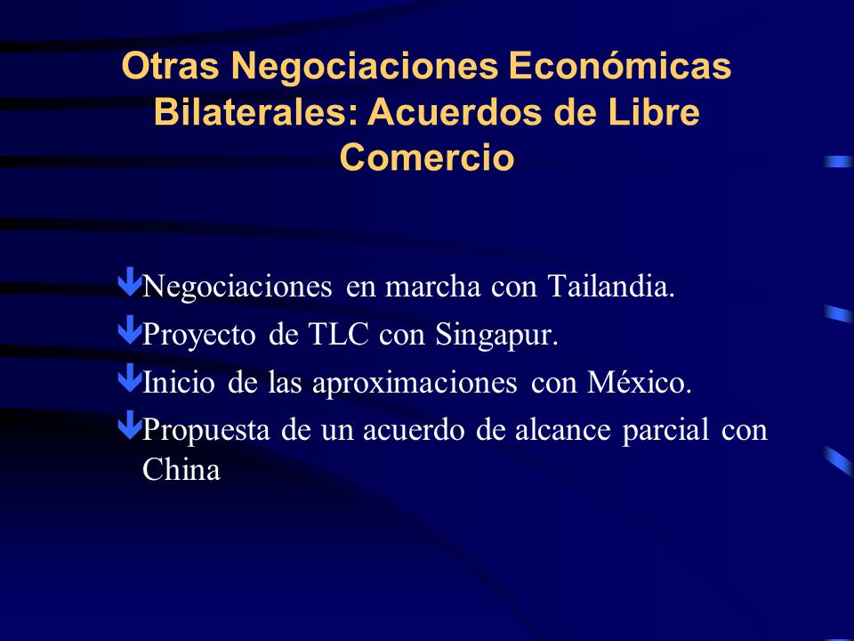 Otras Negociaciones Económicas Bilaterales: Acuerdos de Libre Comercio êNegociaciones en marcha con Tailandia.