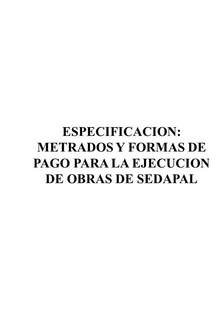 ESPECIFICACION: METRADOS Y FORMAS DE PAGO PARA LA EJECUCION DE OBRAS DE SEDAPAL