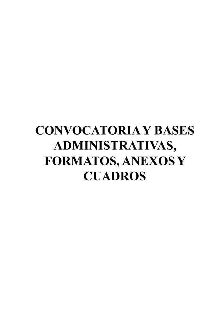 CONVOCATORIA Y BASES ADMINISTRATIVAS, FORMATOS, ANEXOS Y CUADROS