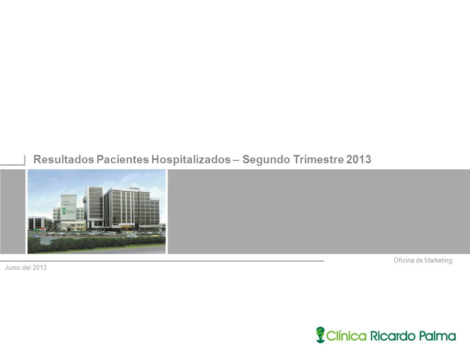 Oficina de Marketing Resultados Pacientes Hospitalizados – Segundo Trimestre 2013 Junio del 2013