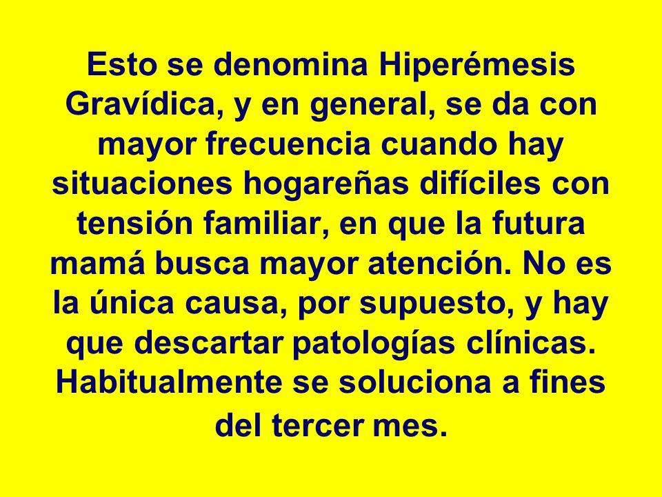 Esto se denomina Hiperémesis Gravídica, y en general, se da con mayor frecuencia cuando hay situaciones hogareñas difíciles con tensión familiar, en q