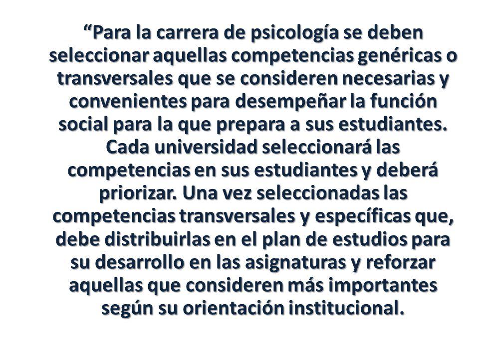 Para la carrera de psicología se deben seleccionar aquellas competencias genéricas o transversales que se consideren necesarias y convenientes para de
