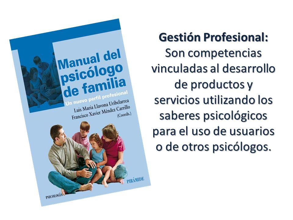 Gestión Profesional: Son competencias vinculadas al desarrollo de productos y servicios utilizando los saberes psicológicos para el uso de usuarios o