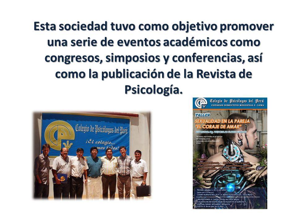 Esta sociedad tuvo como objetivo promover una serie de eventos académicos como congresos, simposios y conferencias, así como la publicación de la Revi