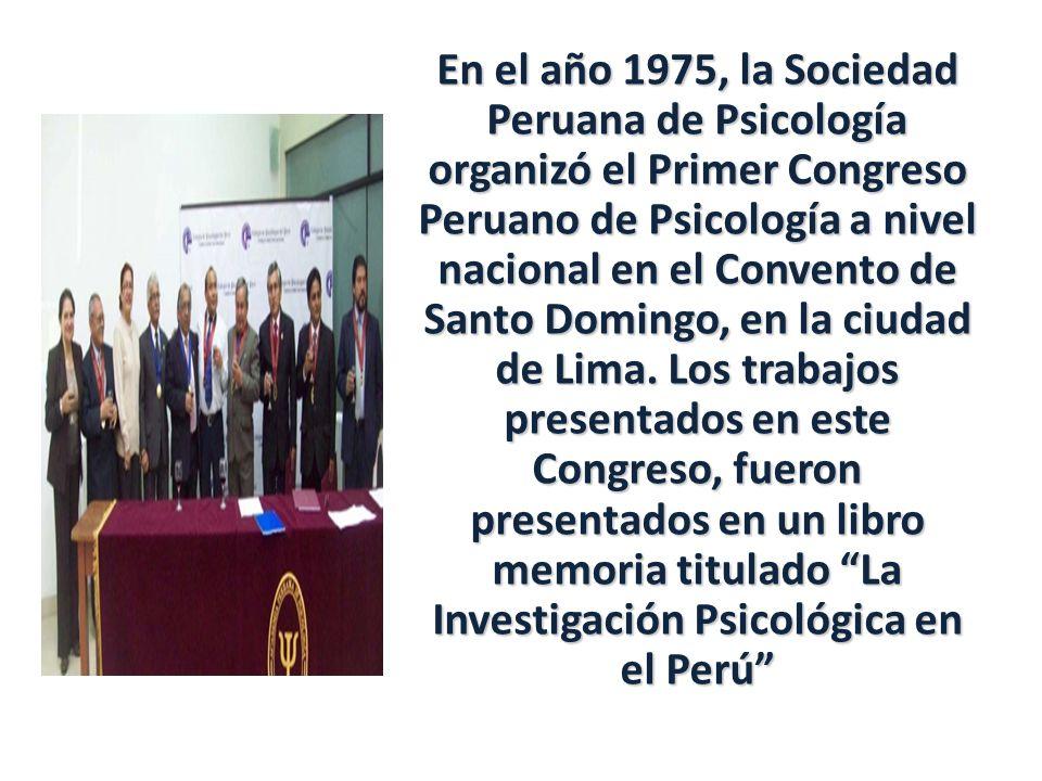 En el año 1975, la Sociedad Peruana de Psicología organizó el Primer Congreso Peruano de Psicología a nivel nacional en el Convento de Santo Domingo,