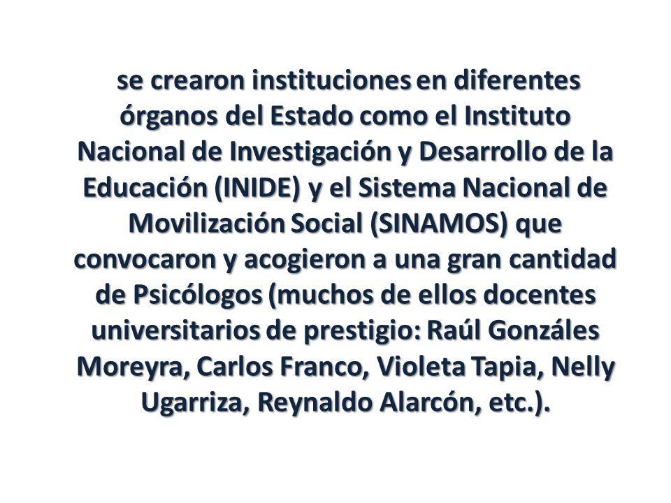 se crearon instituciones en diferentes órganos del Estado como el Instituto Nacional de Investigación y Desarrollo de la Educación (INIDE) y el Sistem