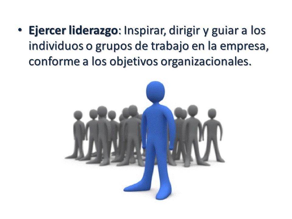 Ejercer liderazgo: Inspirar, dirigir y guiar a los individuos o grupos de trabajo en la empresa, conforme a los objetivos organizacionales. Ejercer li