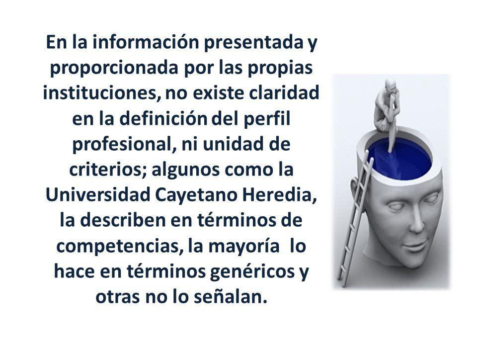 En la información presentada y proporcionada por las propias instituciones, no existe claridad en la definición del perfil profesional, ni unidad de c