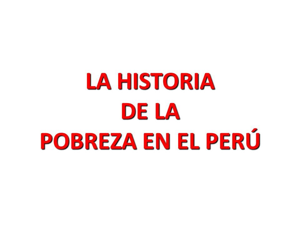 LA HISTORIA DE LA POBREZA EN EL PERÚ