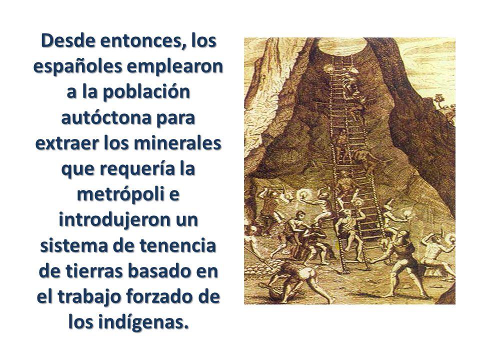 Desde entonces, los españoles emplearon a la población autóctona para extraer los minerales que requería la metrópoli e introdujeron un sistema de ten