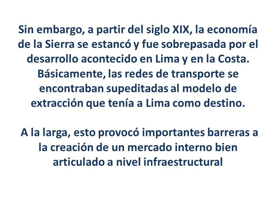Sin embargo, a partir del siglo XIX, la economía de la Sierra se estancó y fue sobrepasada por el desarrollo acontecido en Lima y en la Costa. Básicam