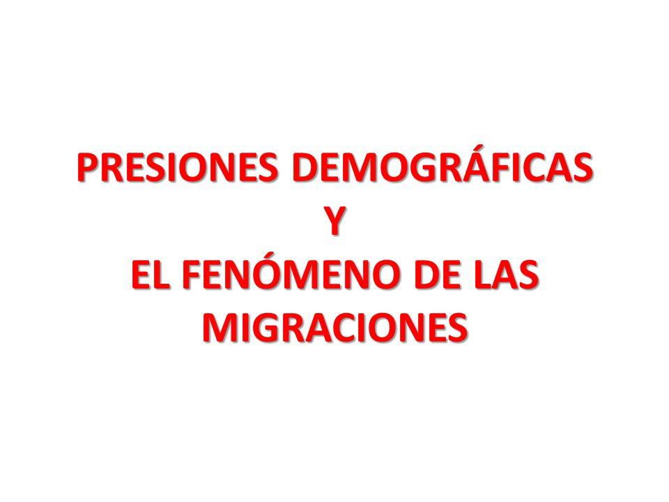 PRESIONES DEMOGRÁFICAS Y EL FENÓMENO DE LAS MIGRACIONES