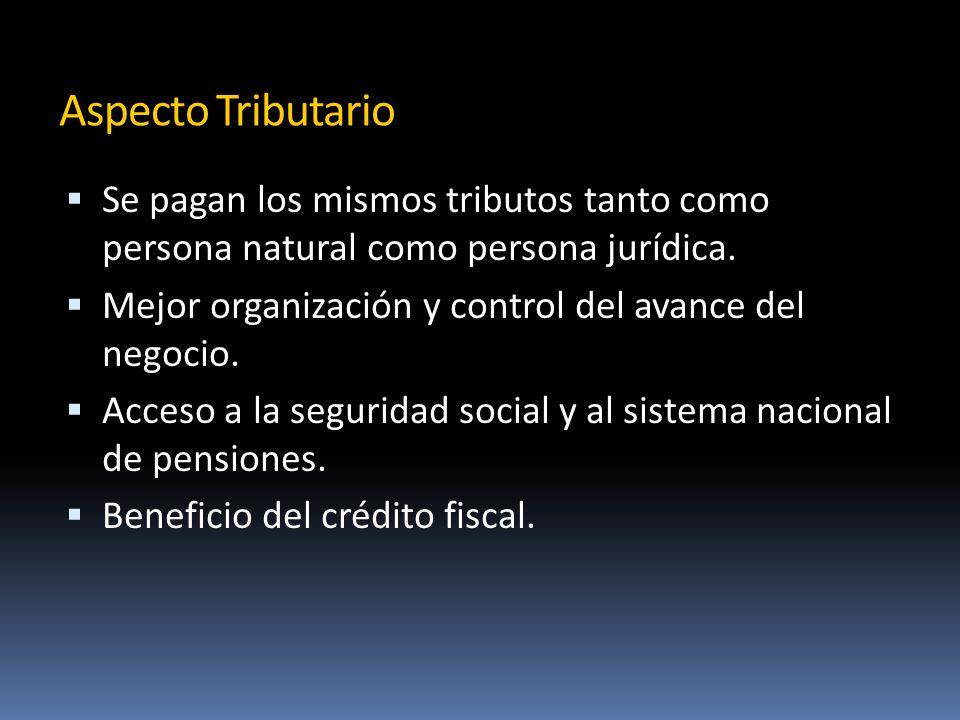Aspecto Tributario Se pagan los mismos tributos tanto como persona natural como persona jurídica.