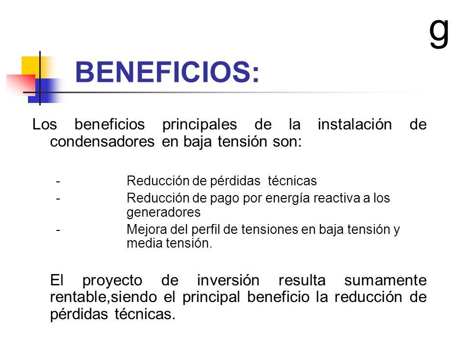 BENEFICIOS: Los beneficios principales de la instalación de condensadores en baja tensión son: - Reducción de pérdidas técnicas - Reducción de pago po