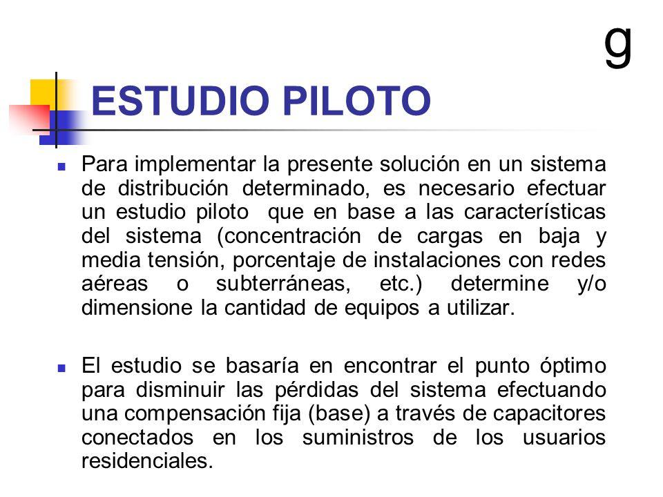ESTUDIO PILOTO Para implementar la presente solución en un sistema de distribución determinado, es necesario efectuar un estudio piloto que en base a