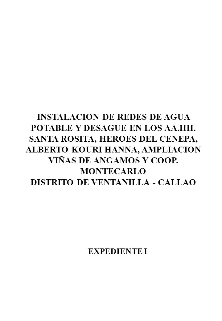 INSTALACION DE REDES DE AGUA POTABLE Y DESAGUE EN LOS AA.HH. SANTA ROSITA, HEROES DEL CENEPA, ALBERTO KOURI HANNA, AMPLIACION VIÑAS DE ANGAMOS Y COOP.