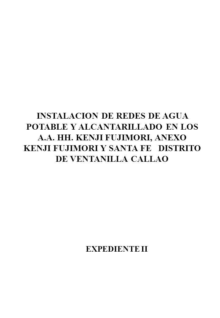 INSTALACION DE REDES DE AGUA POTABLE Y ALCANTARILLADO EN LOS A.A. HH. KENJI FUJIMORI, ANEXO KENJI FUJIMORI Y SANTA FE DISTRITO DE VENTANILLA CALLAO EX