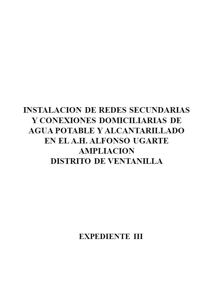 INSTALACION DE REDES SECUNDARIAS Y CONEXIONES DOMICILIARIAS DE AGUA POTABLE Y ALCANTARILLADO EN EL A.H. ALFONSO UGARTE AMPLIACION DISTRITO DE VENTANIL