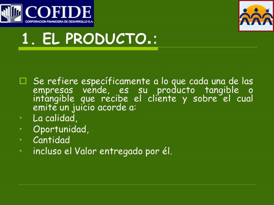 1. EL PRODUCTO.: Se refiere específicamente a lo que cada una de las empresas vende, es su producto tangible o intangible que recibe el cliente y sobr