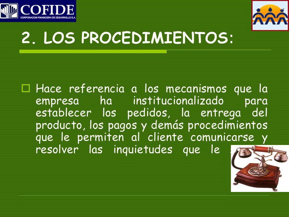 2. LOS PROCEDIMIENTOS : Hace referencia a los mecanismos que la empresa ha institucionalizado para establecer los pedidos, la entrega del producto, lo