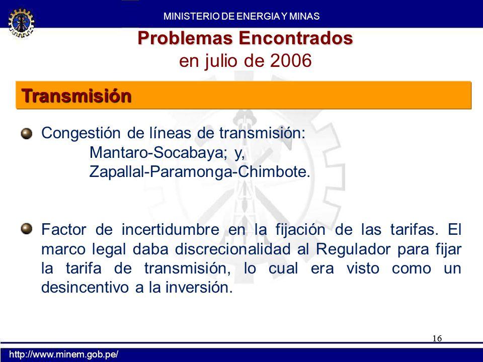 16 Problemas Encontrados en julio de 2006 Congestión de líneas de transmisión: Mantaro-Socabaya; y, Zapallal-Paramonga-Chimbote. Factor de incertidumb