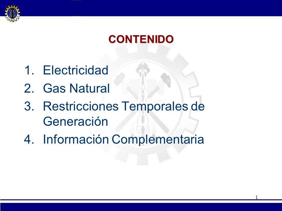 1 CONTENIDO 1.Electricidad 2.Gas Natural 3.Restricciones Temporales de Generación 4.Información Complementaria