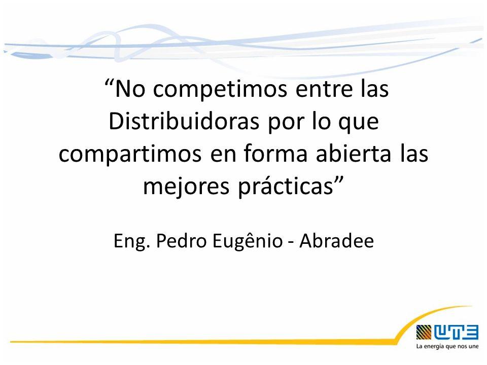 No competimos entre las Distribuidoras por lo que compartimos en forma abierta las mejores prácticas Eng. Pedro Eugênio - Abradee