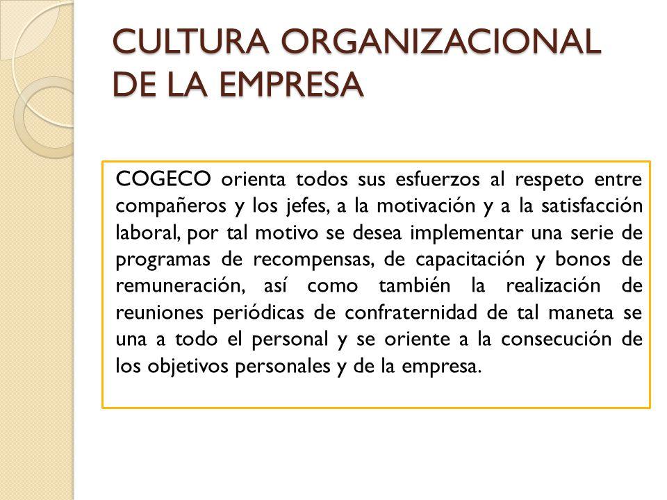 CULTURA ORGANIZACIONAL DE LA EMPRESA COGECO orienta todos sus esfuerzos al respeto entre compañeros y los jefes, a la motivación y a la satisfacción l