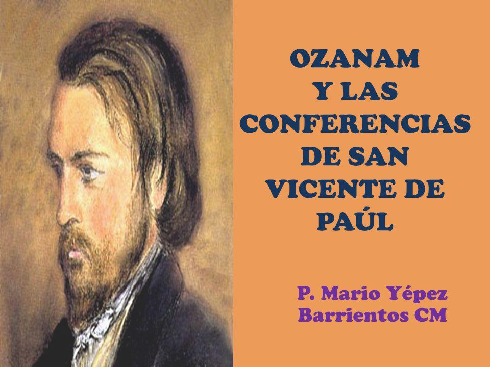 OZANAM Y LAS CONFERENCIAS DE SAN VICENTE DE PAÚL P. Mario Yépez Barrientos CM