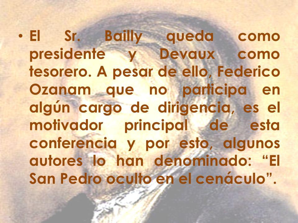 El Sr. Bailly queda como presidente y Devaux como tesorero. A pesar de ello, Federico Ozanam que no participa en algún cargo de dirigencia, es el moti
