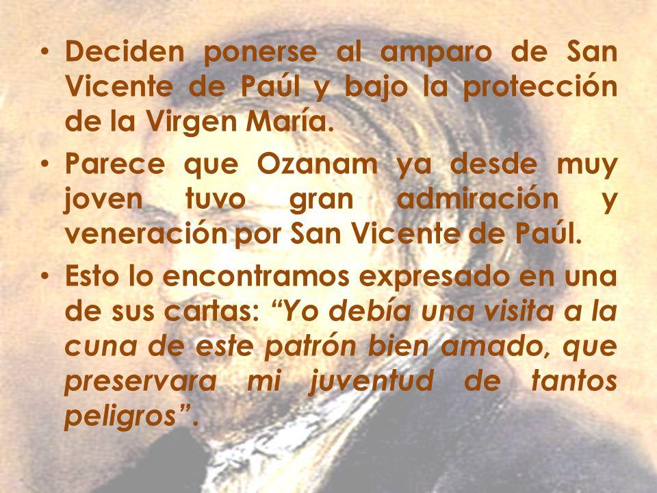 Deciden ponerse al amparo de San Vicente de Paúl y bajo la protección de la Virgen María. Parece que Ozanam ya desde muy joven tuvo gran admiración y
