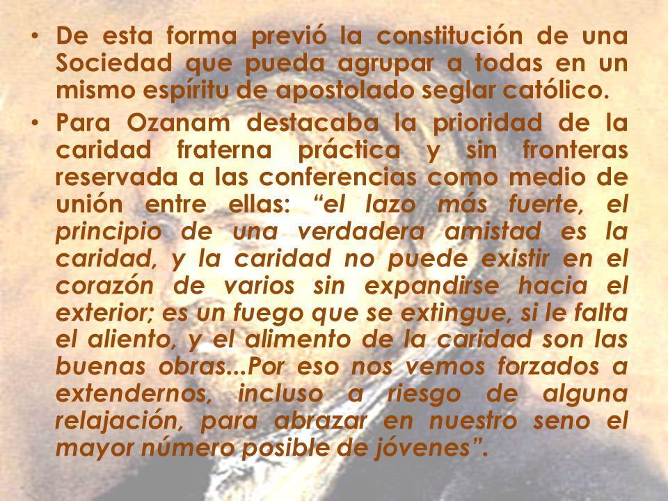 De esta forma previó la constitución de una Sociedad que pueda agrupar a todas en un mismo espíritu de apostolado seglar católico. Para Ozanam destaca