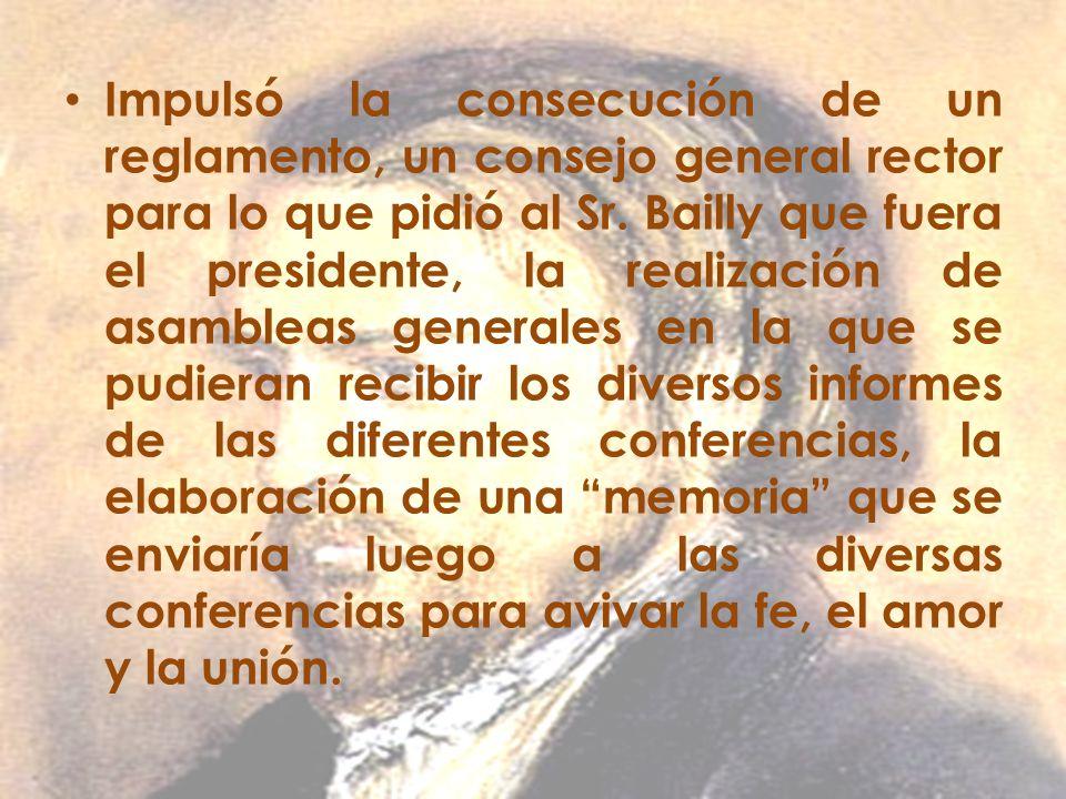 Impulsó la consecución de un reglamento, un consejo general rector para lo que pidió al Sr. Bailly que fuera el presidente, la realización de asamblea