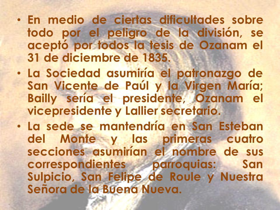 En medio de ciertas dificultades sobre todo por el peligro de la división, se aceptó por todos la tesis de Ozanam el 31 de diciembre de 1835. La Socie