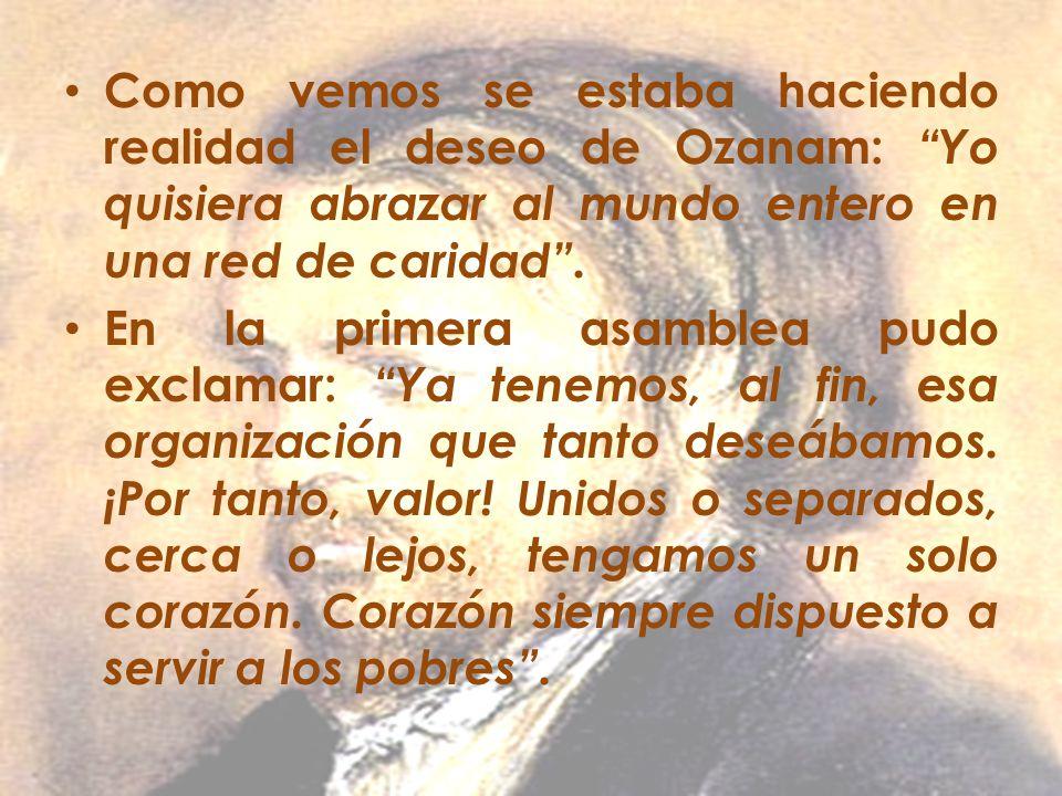 Como vemos se estaba haciendo realidad el deseo de Ozanam: Yo quisiera abrazar al mundo entero en una red de caridad. En la primera asamblea pudo excl