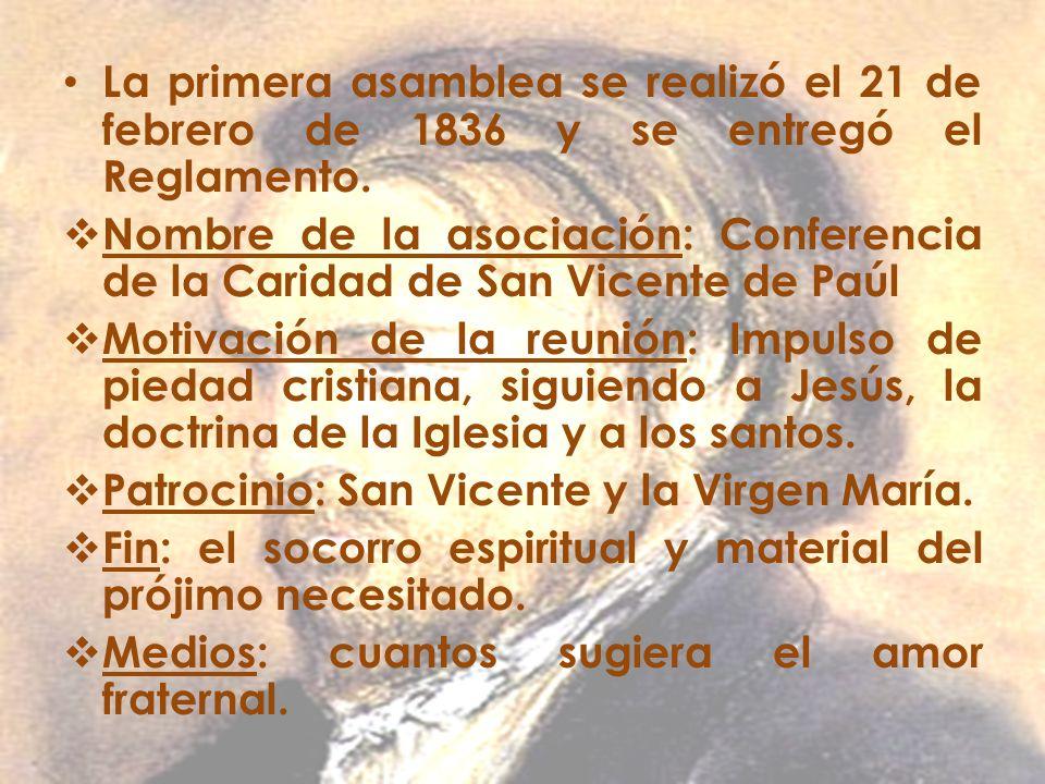 La primera asamblea se realizó el 21 de febrero de 1836 y se entregó el Reglamento. Nombre de la asociación: Conferencia de la Caridad de San Vicente