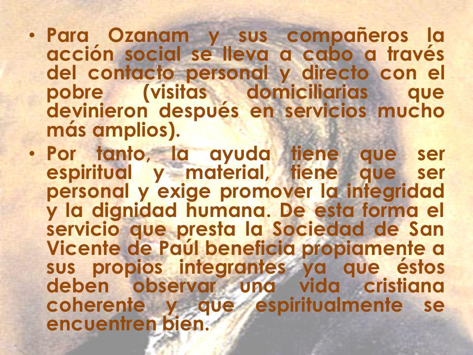 Para Ozanam y sus compañeros la acción social se lleva a cabo a través del contacto personal y directo con el pobre (visitas domiciliarias que devinie