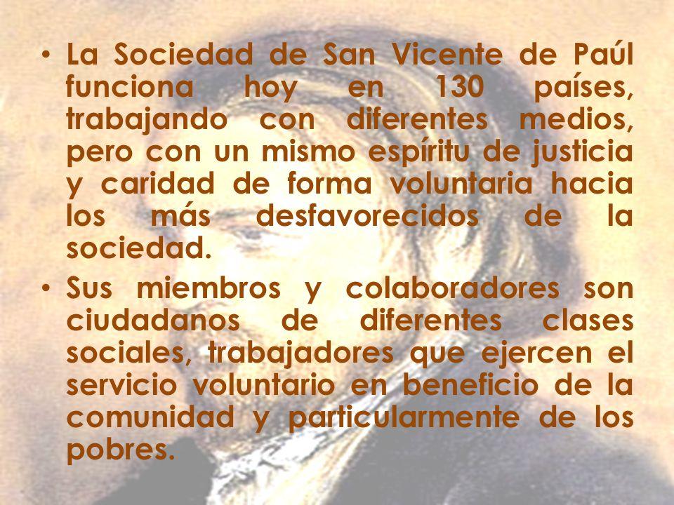La Sociedad de San Vicente de Paúl funciona hoy en 130 países, trabajando con diferentes medios, pero con un mismo espíritu de justicia y caridad de f