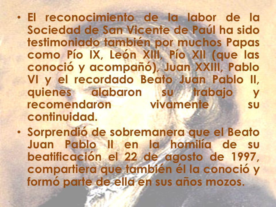 El reconocimiento de la labor de la Sociedad de San Vicente de Paúl ha sido testimoniado también por muchos Papas como Pío IX, León XIII, Pío XII (que