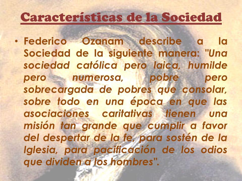 Características de la Sociedad Federico Ozanam describe a la Sociedad de la siguiente manera: