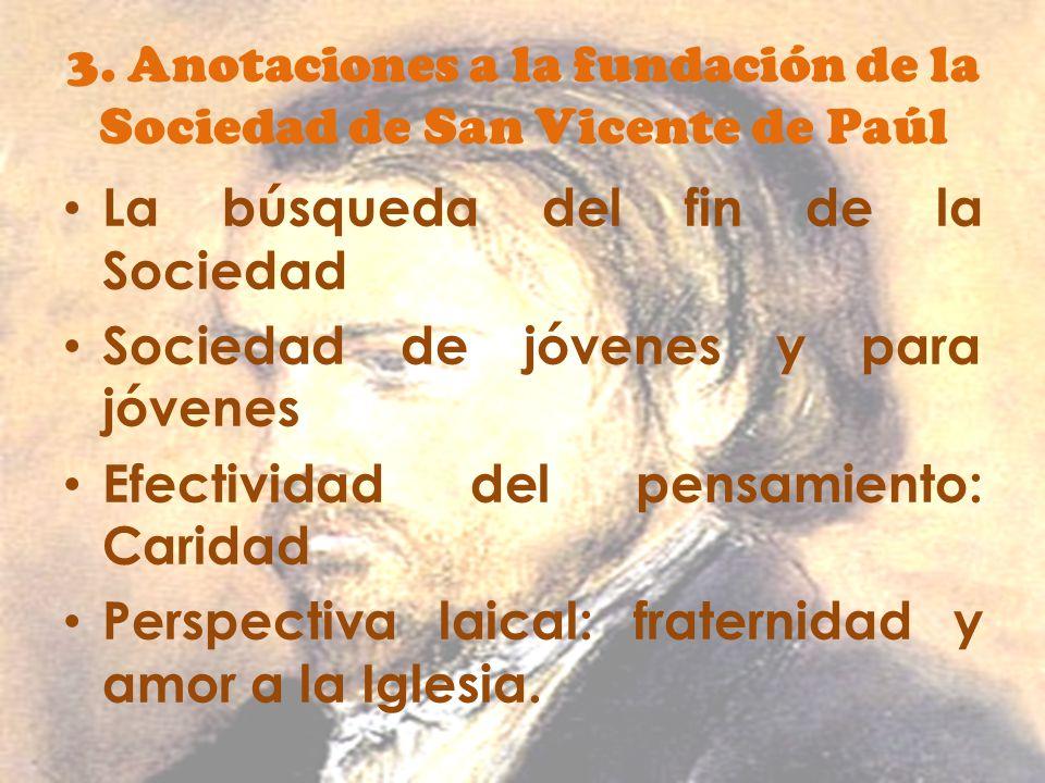 3. Anotaciones a la fundación de la Sociedad de San Vicente de Paúl La búsqueda del fin de la Sociedad Sociedad de jóvenes y para jóvenes Efectividad