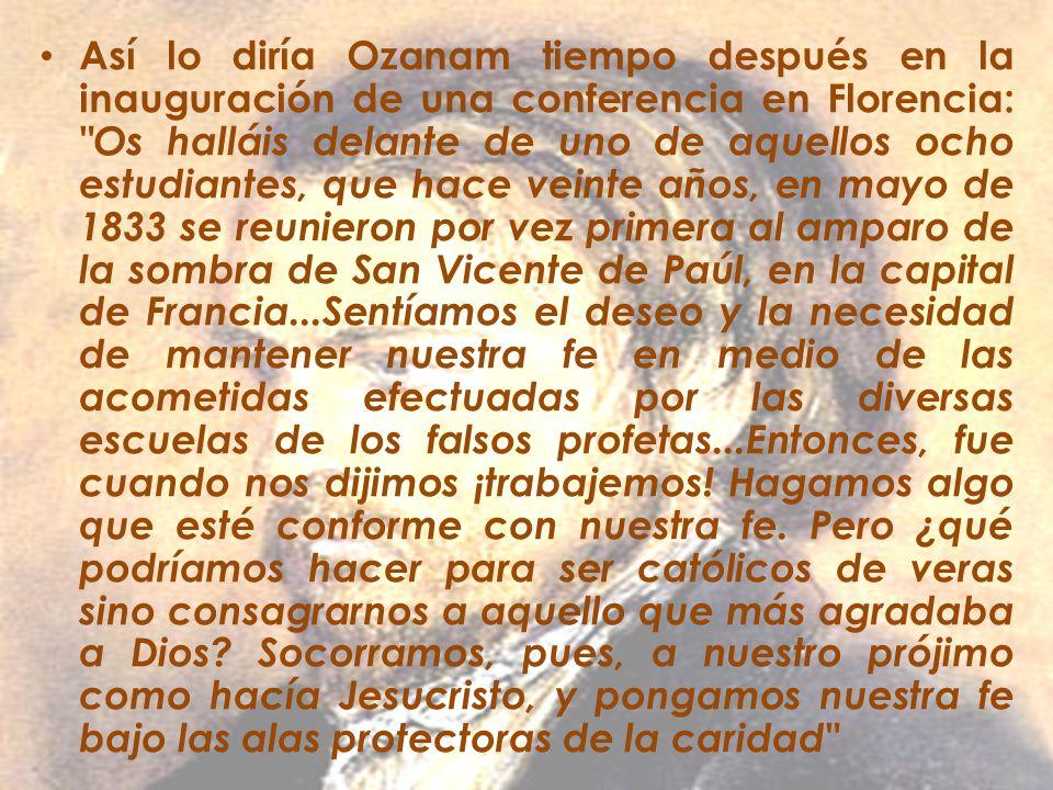 Así lo diría Ozanam tiempo después en la inauguración de una conferencia en Florencia: