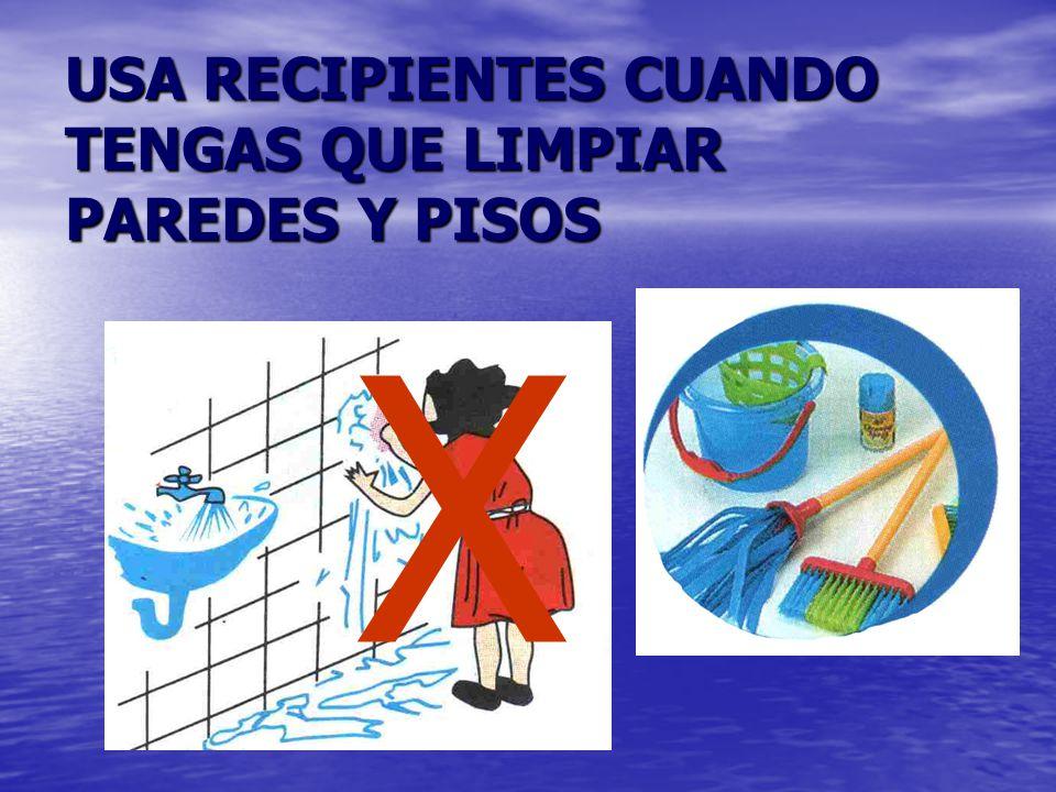 USA RECIPIENTES CUANDO TENGAS QUE LIMPIAR PAREDES Y PISOS X